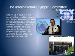 The International Olympic Committee was set up in 1896. it is the central pol