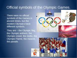 Official symbols of the Olympic Games. There were no official symbols of the