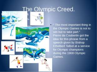 "The Olympic Creed. "" The most important thing in the Olympic Games is not to"