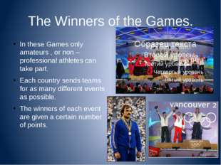 The Winners of the Games. In these Games only amateurs , or non – professiona