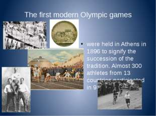 The first modern Olympic games were held in Athens in 1896 to signify the suc