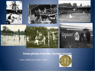 Some photos from the Olympic Games Paris ( 1900) and London ( 1908).