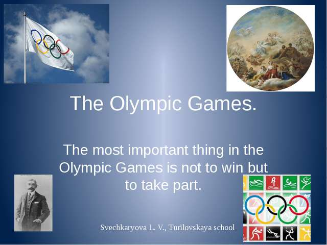 The Olympic Games. The most important thing in the Olympic Games is not to wi...