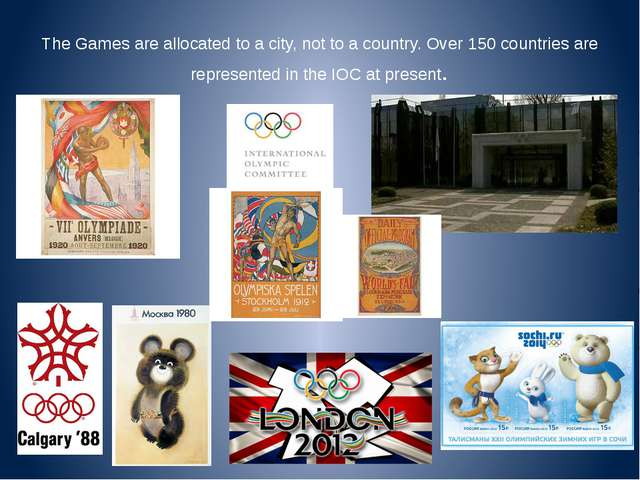 The Games are allocated to a city, not to a country. Over 150 countries are r...