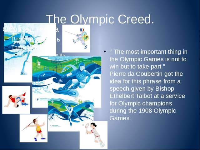 "The Olympic Creed. "" The most important thing in the Olympic Games is not to..."