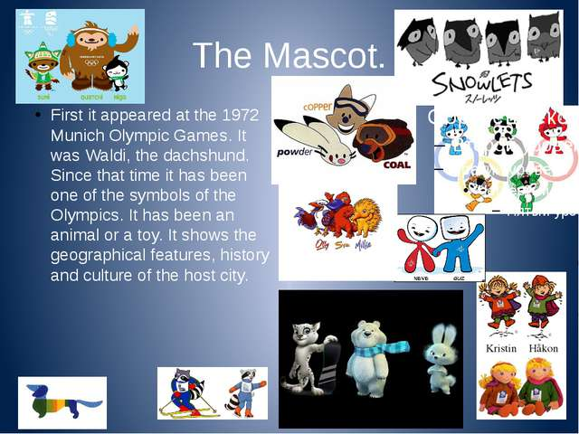 The Mascot. First it appeared at the 1972 Munich Olympic Games. It was Waldi,...