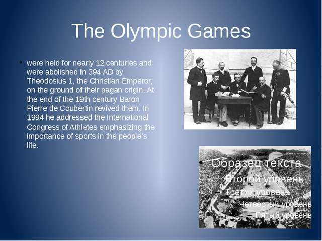 The Olympic Games were held for nearly 12 centuries and were abolished in 394...