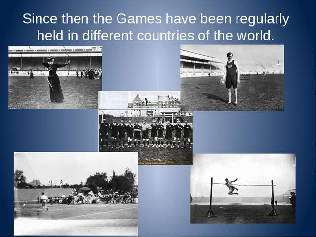 Since then the Games have been regularly held in different countries of the w...