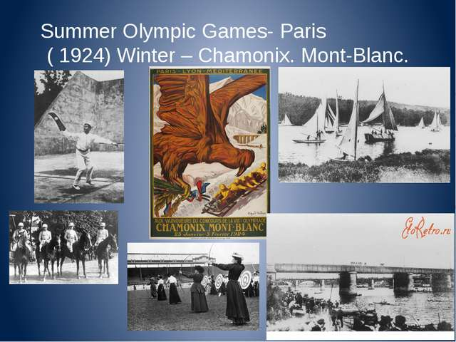 Summer Olympic Games- Paris ( 1924) Winter – Chamonix. Mont-Blanc.