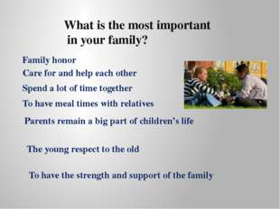 Family honor Care for and help each other Spend a lot of time together To hav