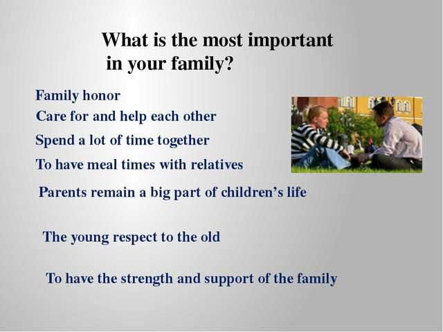 Family honor Care for and help each other Spend a lot of time together To hav...