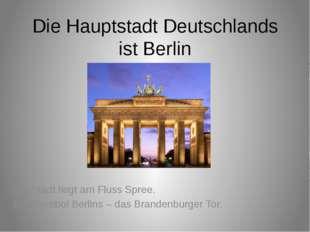Die Hauptstadt Deutschlands ist Berlin Die Stadt liegt am Fluss Spree. Das Sy