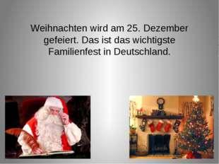Weihnachten wird am 25. Dezember gefeiert. Das ist das wichtigste Familienfes