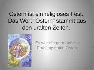 """Ostern ist ein religiöses Fest. Das Wort """"Ostern"""" stammt aus den uralten Zeit"""
