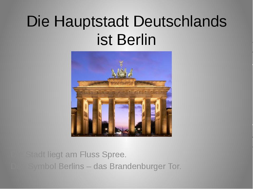 Die Hauptstadt Deutschlands ist Berlin Die Stadt liegt am Fluss Spree. Das Sy...