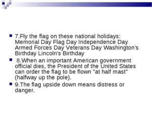 7.Fly the flag on these national holidays: Memorial Day Flag Day Independence