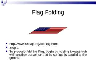 http://www.usflag.org/foldflag.html Step 1 To properly fold the Flag, begin b