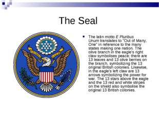 "The Seal The latin motto E Pluribus Unum translates to ""Out of Many, One"" in"