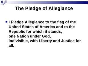 The Pledge of Allegiance I Pledge Allegiance to the flag of the United States