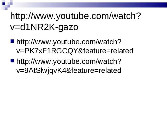http://www.youtube.com/watch?v=d1NR2K-gazo http://www.youtube.com/watch?v=PK7...