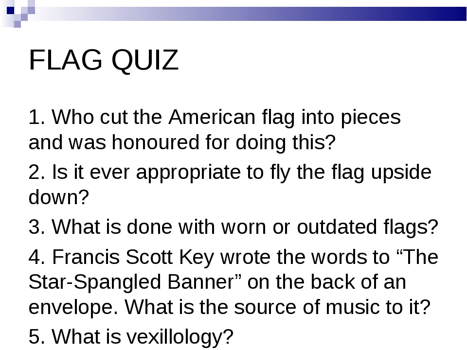 FLAG QUIZ 1. Who cut the American flag into pieces and was honoured for doing...