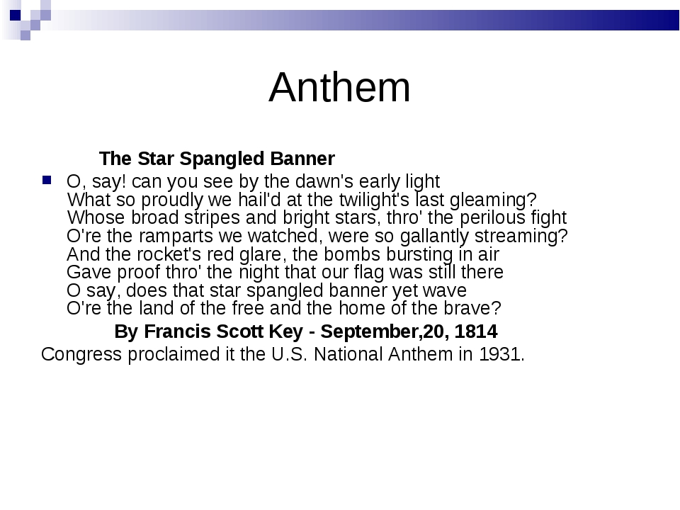 Anthem The Star Spangled Banner O, say! can you see by the dawn's early light...