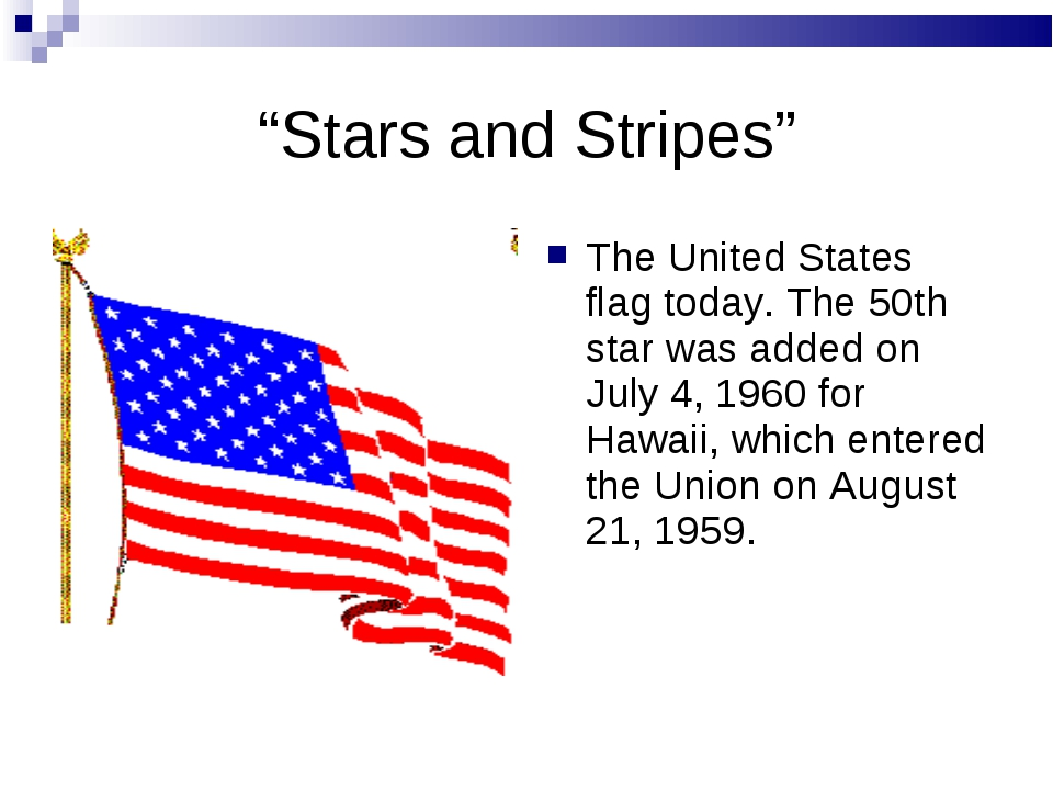 """""""Stars and Stripes"""" The United States flag today. The 50th star was added on..."""