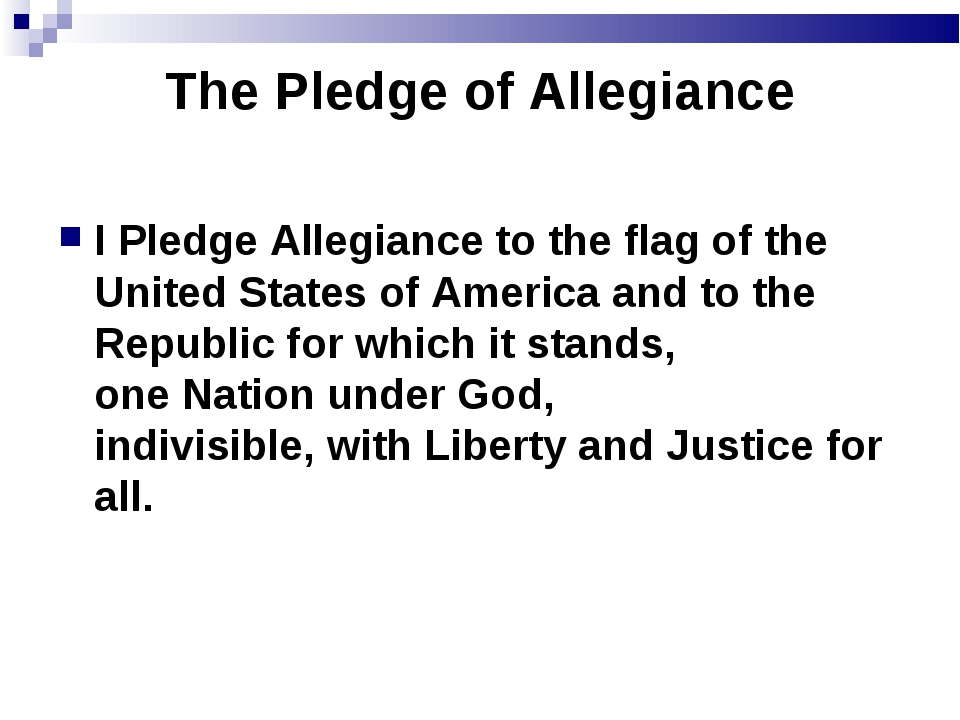 The Pledge of Allegiance I Pledge Allegiance to the flag of the United States...