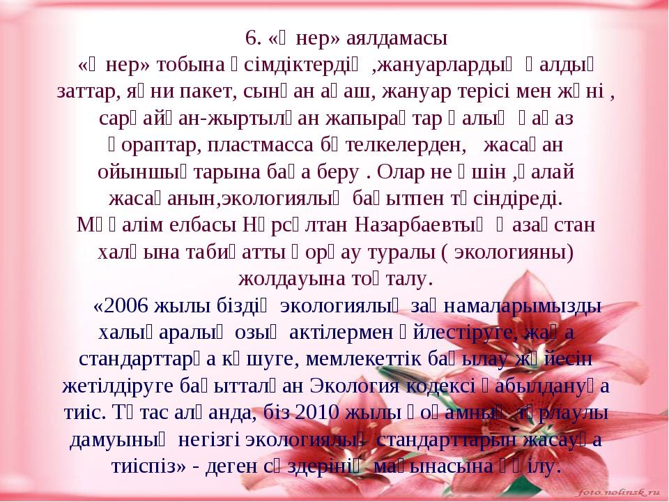6. «Өнер» аялдамасы «Өнер» тобына өсімдіктердің ,жануарлардың қалдық заттар,...