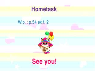 Hometask W.b. : p.54 ex.1, 2 See you!
