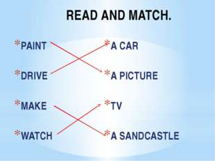 READ AND MATCH. PAINT DRIVE MAKE WATCH A CAR A PICTURE TV A SANDCASTLE