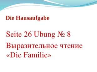 Die Hausaufgabe Seite 26 Ubung № 8 Выразительное чтение «Die Familie»