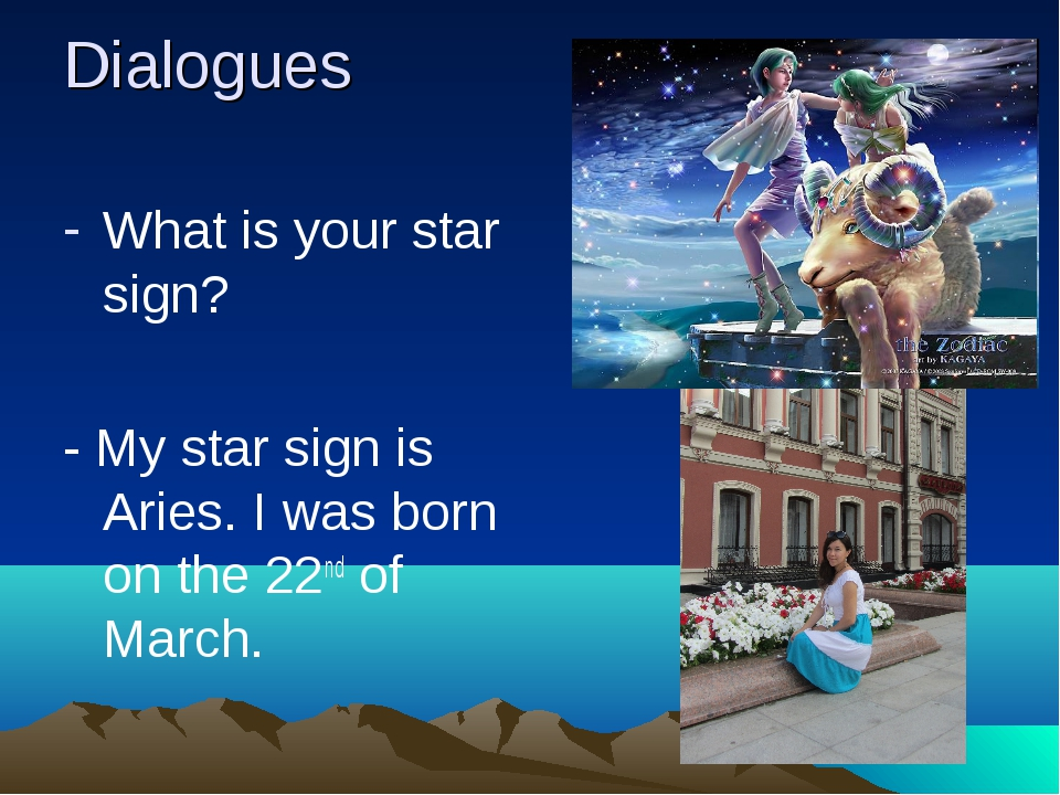 Dialogues What is your star sign? - My star sign is Aries. I was born on the...