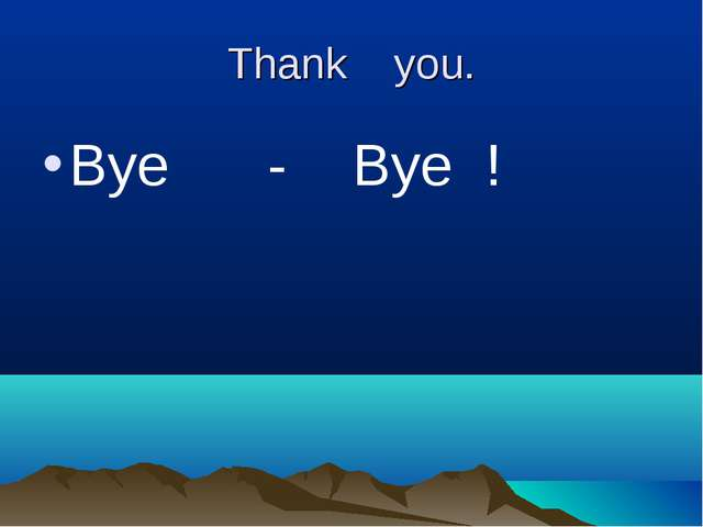 Thank you. Bye - Bye !