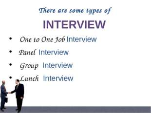 In group interview, a group of candidates together meet the interviewer(s). C
