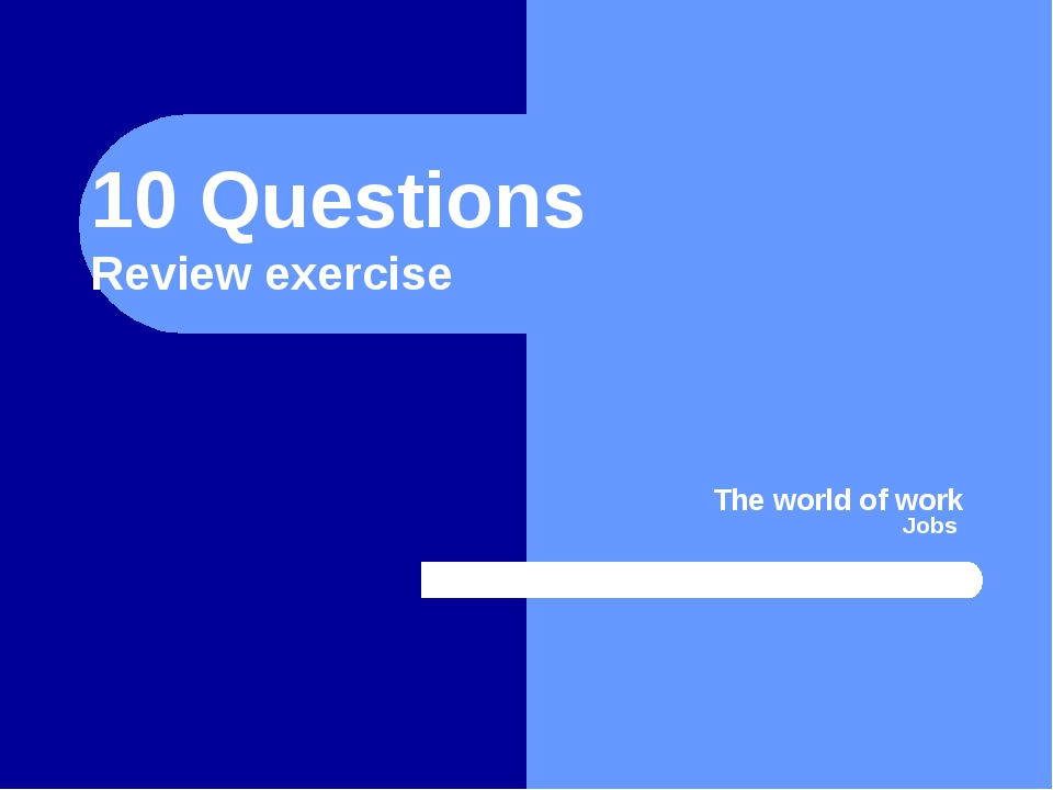 10 Questions Review exercise The world of work Jobs