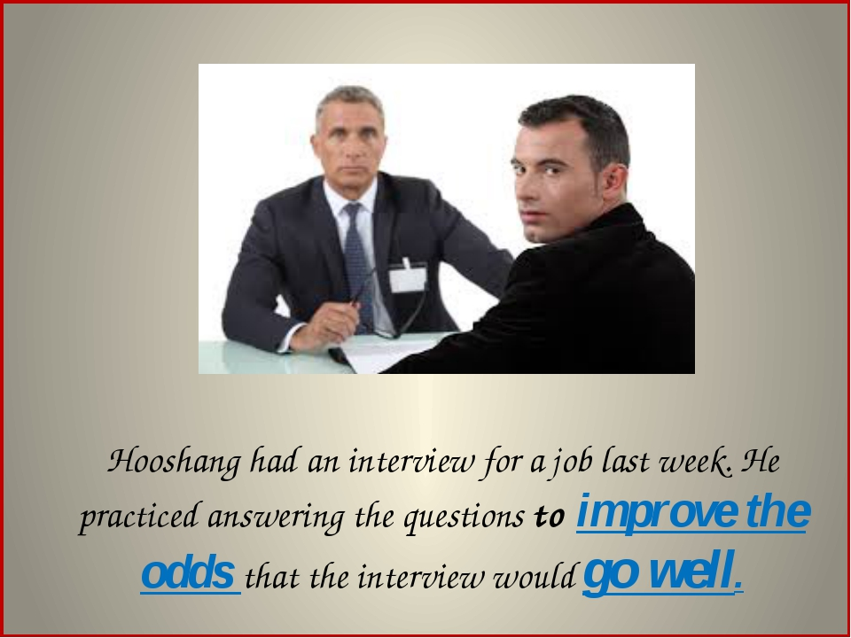 At the interview, he made the most of every opportunity to tell about his sk...