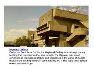 Hayward Gallery Part of the Southbank Centre, the Hayward Gallery is a striki
