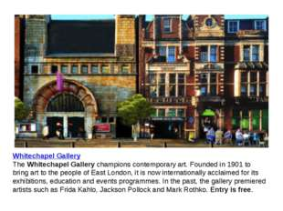 Whitechapel Gallery The Whitechapel Gallery champions contemporary art. Found