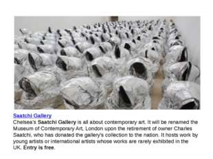 Saatchi Gallery Chelsea's Saatchi Gallery is all about contemporary art. It w