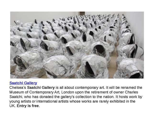 Saatchi Gallery Chelsea's Saatchi Gallery is all about contemporary art. It w...