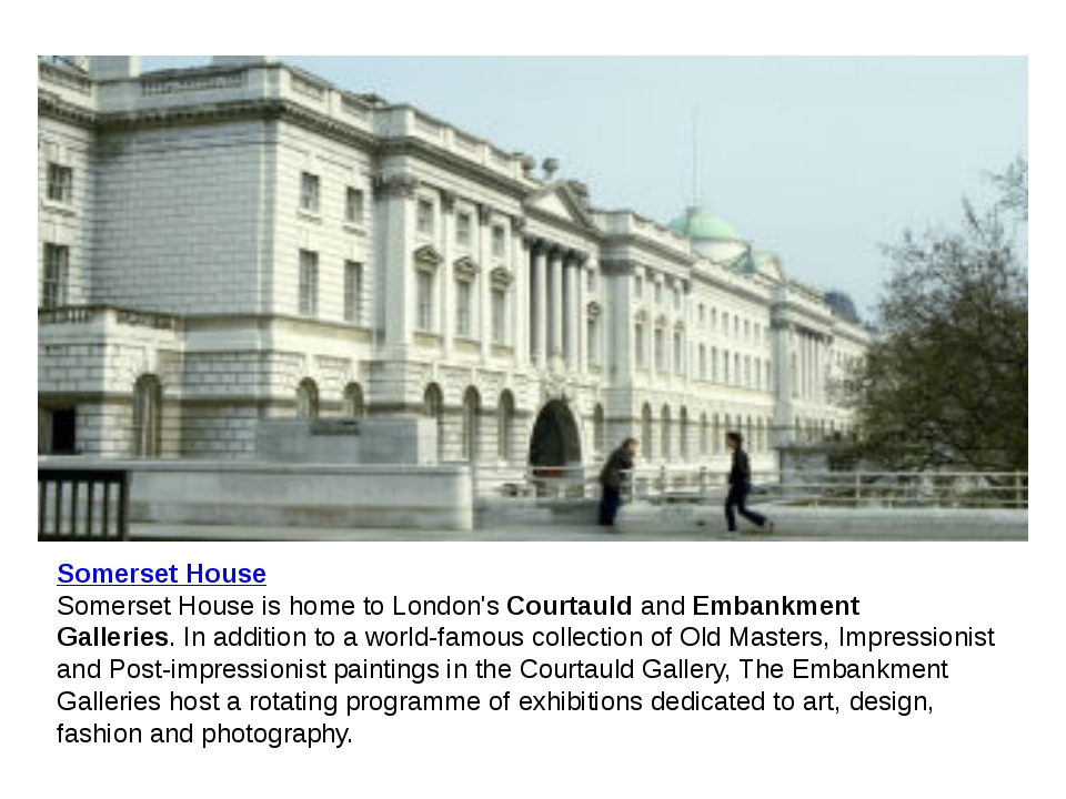 Somerset House Somerset House is home to London's Courtauld and Embankment Ga...