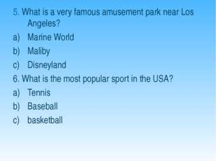 5. What is a very famous amusement park near Los Angeles? Marine World Maliby