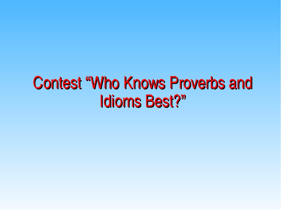 "Contest ""Who Knows Proverbs and Idioms Best?"""
