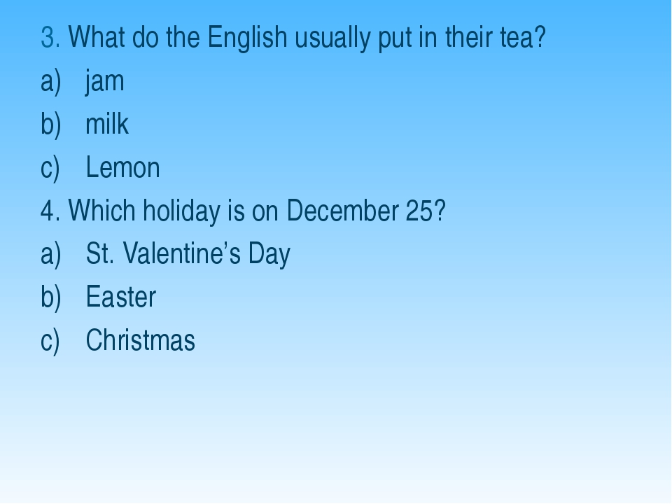 3. What do the English usually put in their tea? jam milk Lemon 4. Which holi...