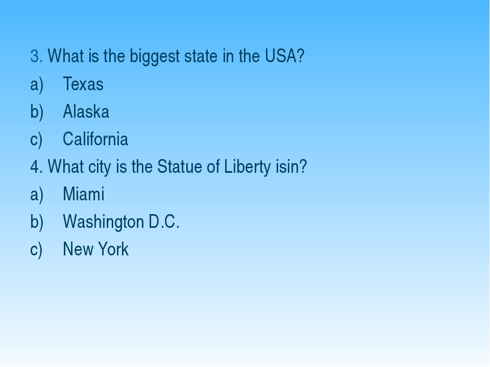 3. What is the biggest state in the USA? Texas Alaska California 4. What city...