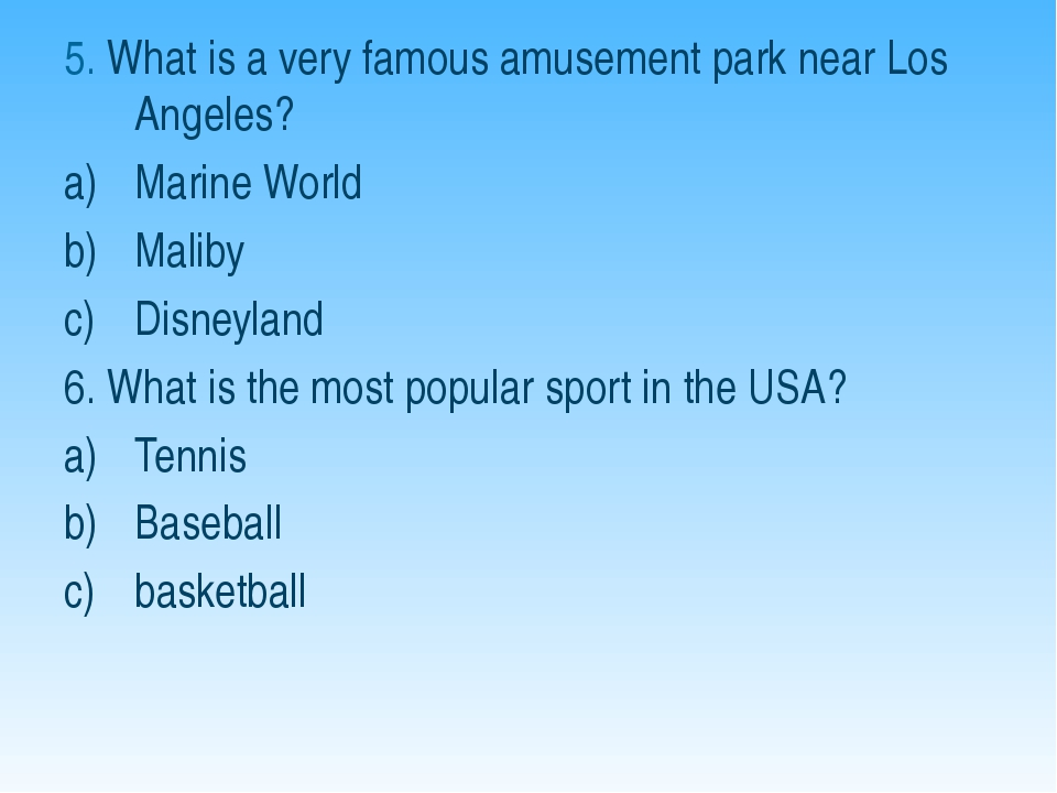 5. What is a very famous amusement park near Los Angeles? Marine World Maliby...