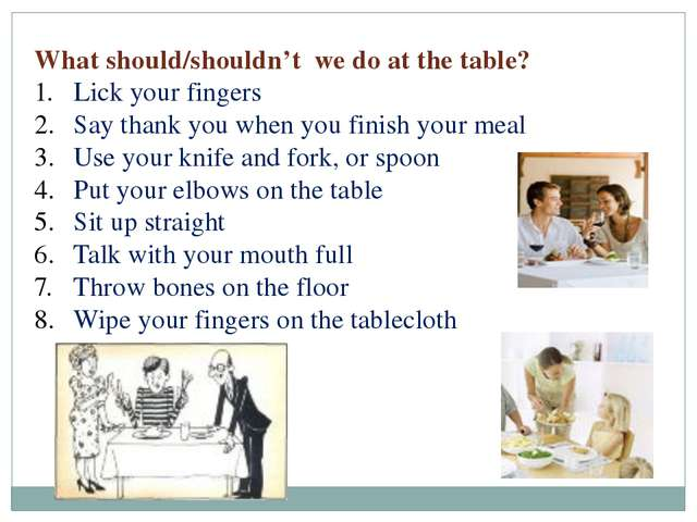 What should/shouldn't we do at the table? Lick your fingers Say thank you whe...