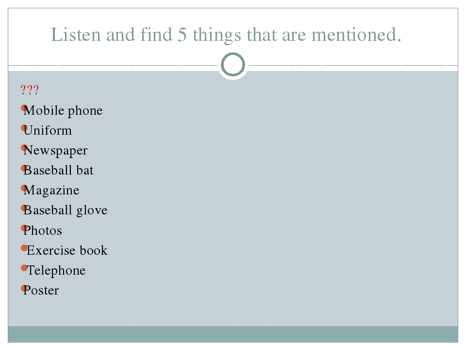 Listen and find 5 things that are mentioned. ??? Mobile phone Uniform Newspap...