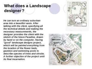 What does a Landscape designer ? He can turn an ordinary suburban area into a